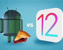 苹果iOS 12 对比安卓9 Pie:重点特性谁更强?
